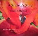 A Survivor's Story Gladys E. Martinez