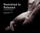 Restrained to Released - A Personal Journey