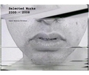 Selected Works 2000 - 2008