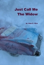 Just Call Me The Widow by Jean E. Riva