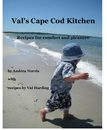 Val's Cape Cod Kitchen Recipes for comfort and pleasure
