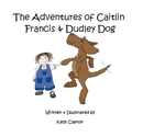 The Adventures of Caitlin Francis & Dudley Dog