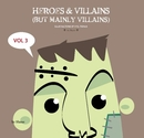 Heroes & Villains Volume 3