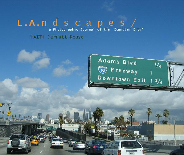 View L.A.n d s c a p e s / a Photographic Journal of the 'Commuter City' fAITH Jarratt Rouse by fAITHJR