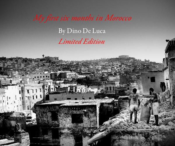 View My first six months in Morocco by Photograths By Dino De Luca