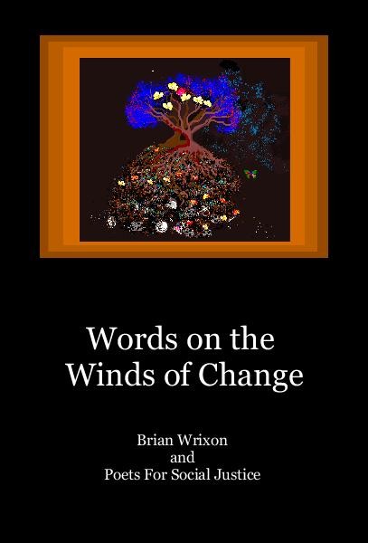 View Words on the Winds of Change by Brian Wrixon and Poets For Social Justice