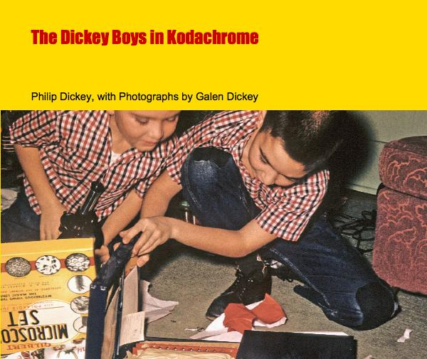 View The Dickey Boys in Kodachrome by Philip Dickey, with Photographs by Galen Dickey