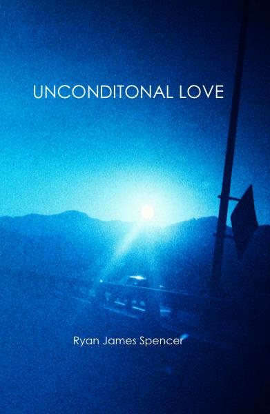 View UNCONDITONAL LOVE by Ryan James Spencer