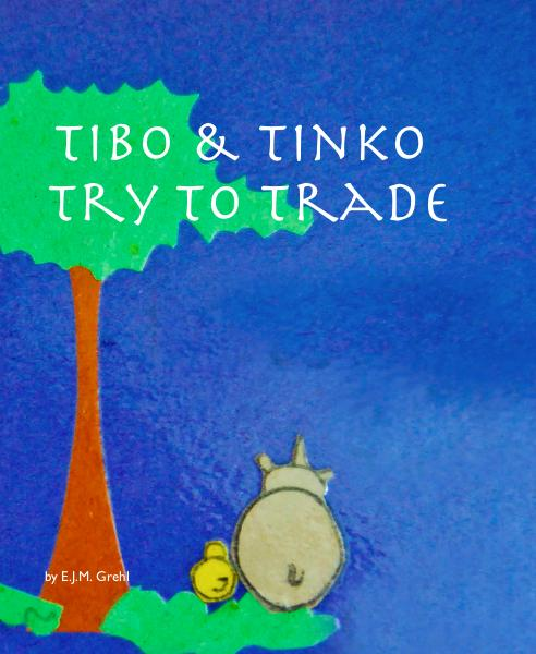 View Tibo & Tinko Try to Trade by E.J.M. Grehl