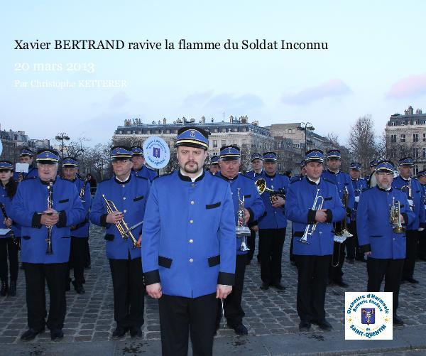 View Xavier BERTRAND ravive la flamme du Soldat Inconnu by Par Christophe KETTERER