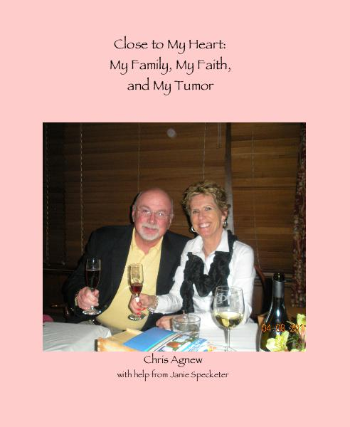 View Close to My Heart: My Family, My Faith, and My Tumor by Chris Agnew with help from Janie Specketer