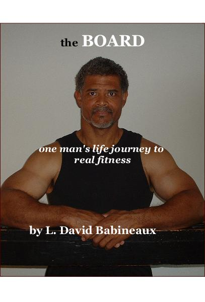 Ver the BOARD one man's life journey to real fitness por L. David Babineaux