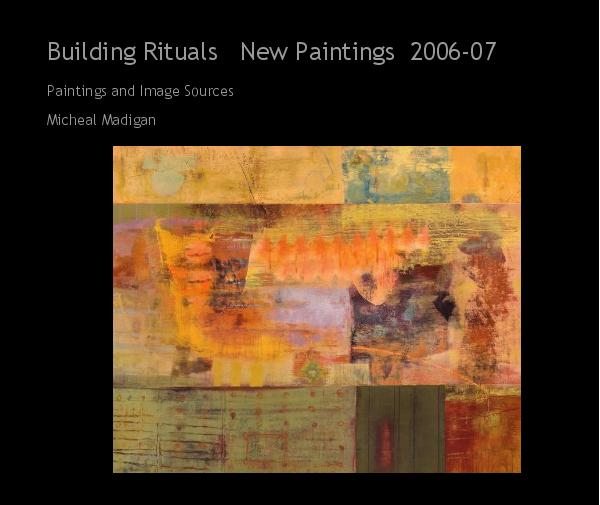 View Building Rituals   New Paintings  2006-07 by Micheal Madigan