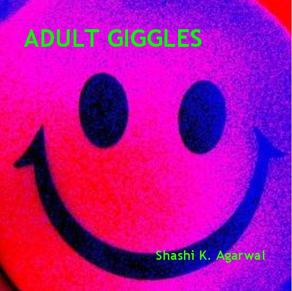View ADULT GIGGLES by Shashi K. Agarwal