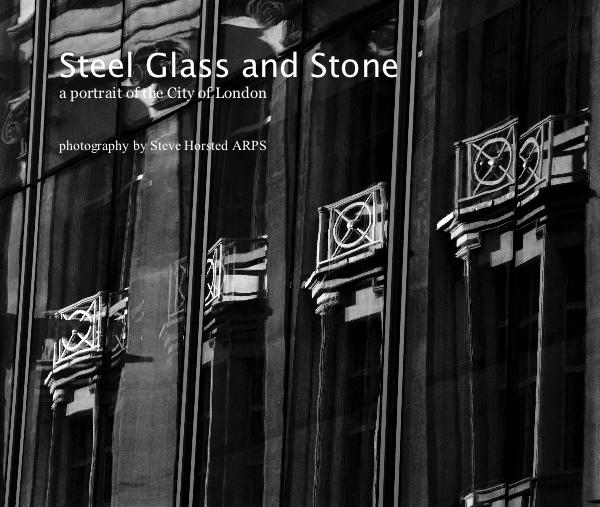 View Steel Glass and Stone a portrait of the City of London by Steve Horsted ARPS