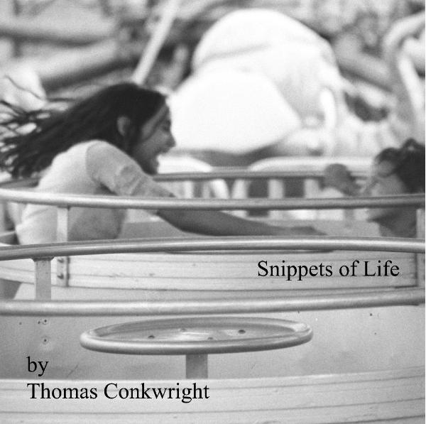 View Snippets of Life by Thomas Conkwright