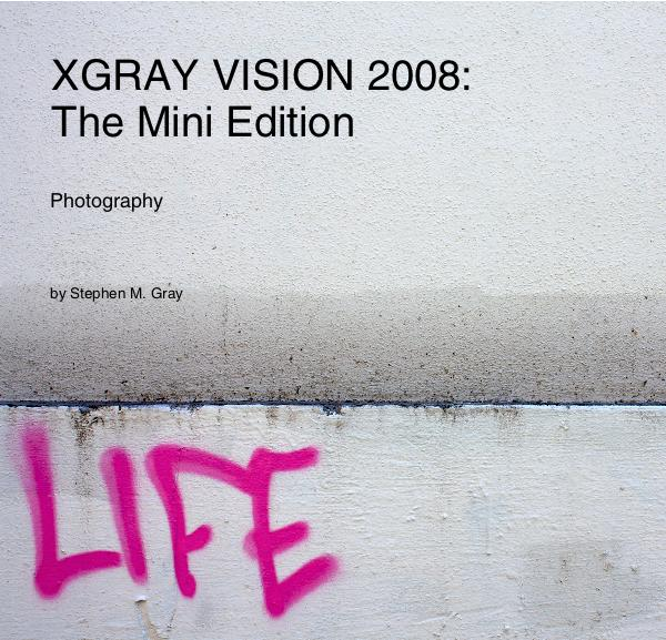 View XGRAY VISION 2008: The Mini Edition by Stephen M. Gray