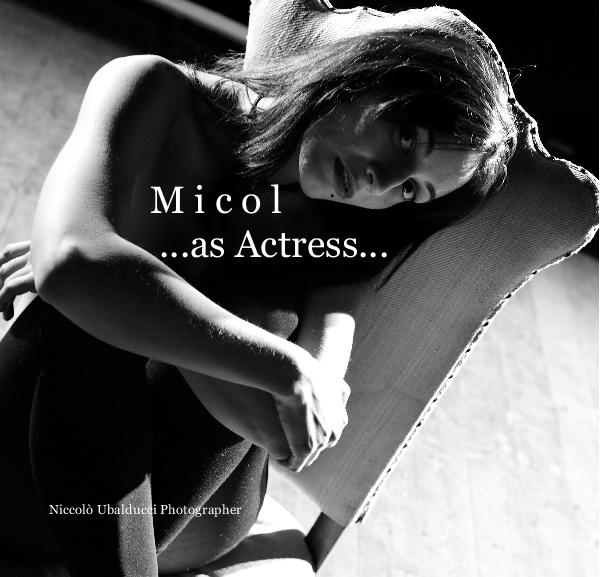 View M i c o l ...as Actress... by Niccolo Ubalducci Photographer