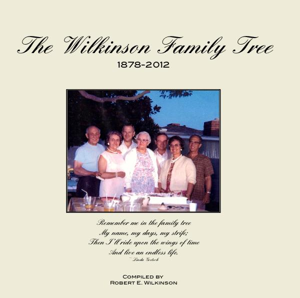 View The Wilkinson Family Tree 1878-2012 by Compiled by Robert E. Wilkinson