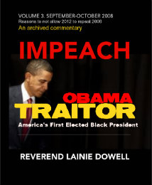 View IMPEACH OBAMA TRAITOR VOLUME 3. SEPTEMBER-OCTOBER 2008 by REVEREND LAINIE DOWELL