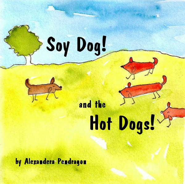 View Soy Dog! and the Hot Dogs! by Alexandera Pendragon