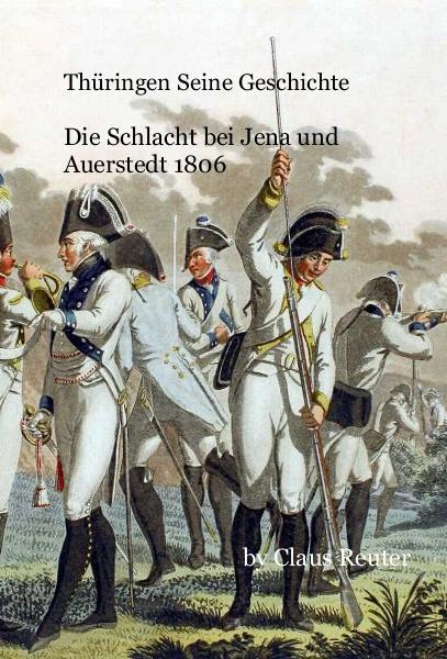 Thüringen Seine Geschichte Die Schlacht bei Jena und Auerstedt 1806 nach Claus Reuter anzeigen