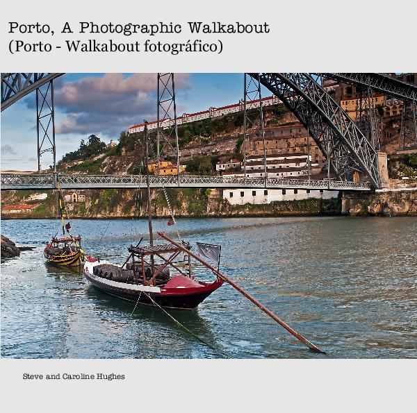 View Porto, A Photographic Walkabout (Porto - Walkabout fotográfico) by Steve and Caroline Hughes