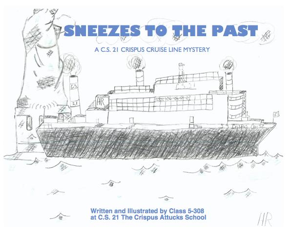 View SNEEZES TO THE PAST Written and Illustrated by Class 5-308 at C.S. 21 The Crispus Attucks School by mothra3252