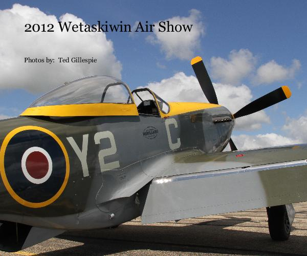 View 2012 Wetaskiwin Air Show by Photos by: Ted Gillespie