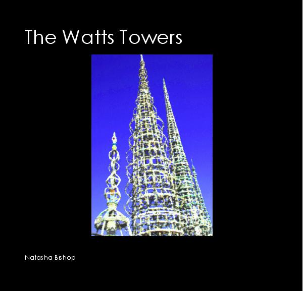 View The Watts Towers by Natasha Bishop