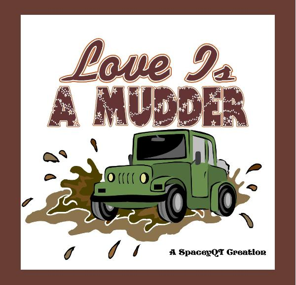 View Love Is A Mudder by A SpaceyQT Creation