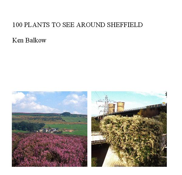 Click to preview 100 PLANTS TO SEE AROUND SHEFFIELD Ken Balkow photo book