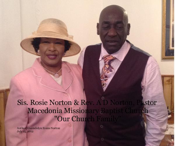 "Ver Sis. Rosie Norton & Rev. A D Norton, Pastor Macedonia Missionary Baptist Church ""Our Church Family"" por Author: Gwendolyn Evans Norton July 15, 2012"
