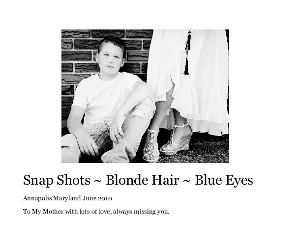 View Snap Shots ~ Blonde Hair ~ Blue Eyes by Nicole Marie