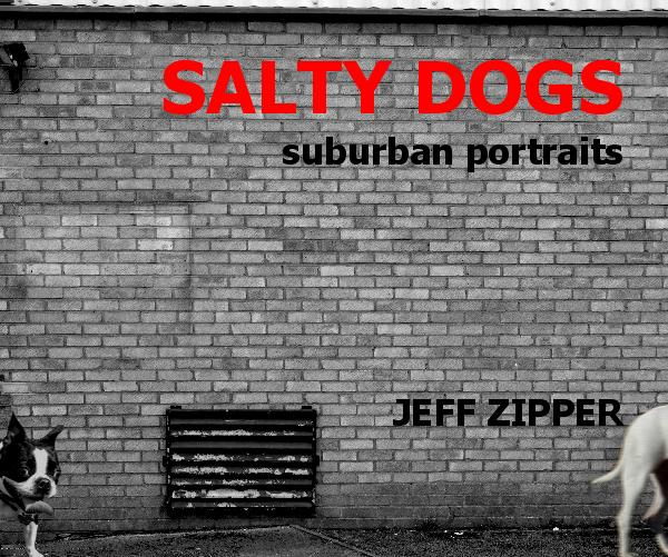 View SALTY DOGS suburban portraits by JEFF ZIPPER