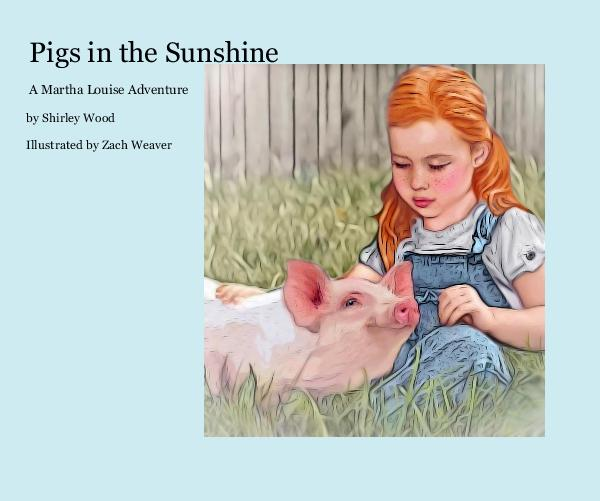 View Pigs in the Sunshine by Shirley Wood Illustrated by Zach Weaver