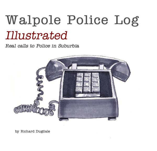 Ver Walpole Police Log Illustrated Real calls to Police in Suburbia por Richard Dugdale