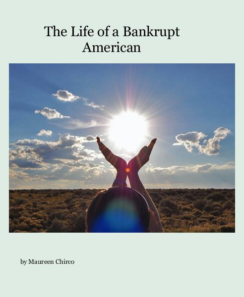 View The Life of a Bankrupt American by Maureen Chirco