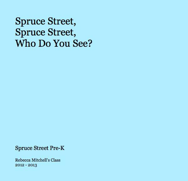 Ver Spruce Street, Spruce Street, Who Do You See? por Rebecca Mitchell's Class 2012 - 2013
