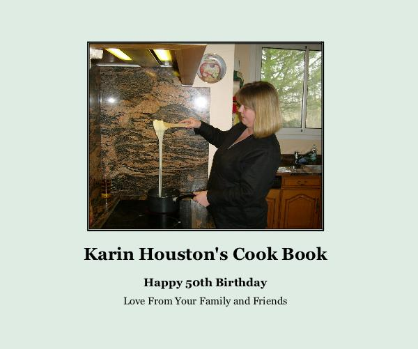 View Karin Houston's Cook Book by Love From Your Family and Friends