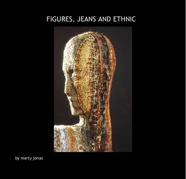 View FIGURES, JEANS AND ETHNIC by marty jonas