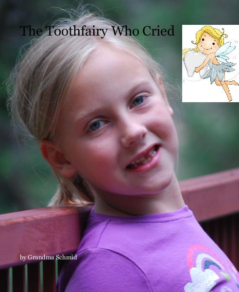 View The Toothfairy Who Cried by Grandma Schmid