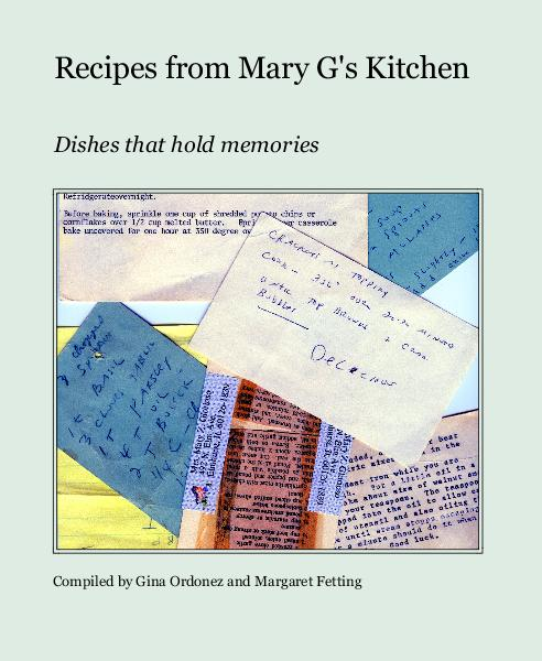 View Recipes from Mary G's Kitchen by Compiled by Gina Ordonez and Margaret Fetting