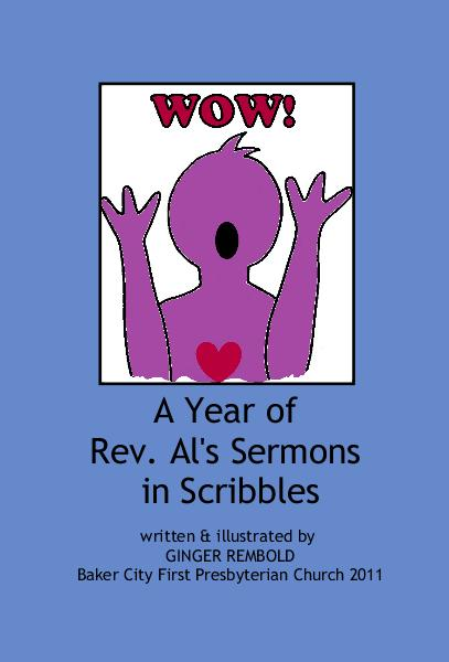 View A Year of Rev. Al's Sermons in Scribbles by written & illustrated by GINGER REMBOLD Baker City First Presbyterian Church 2011