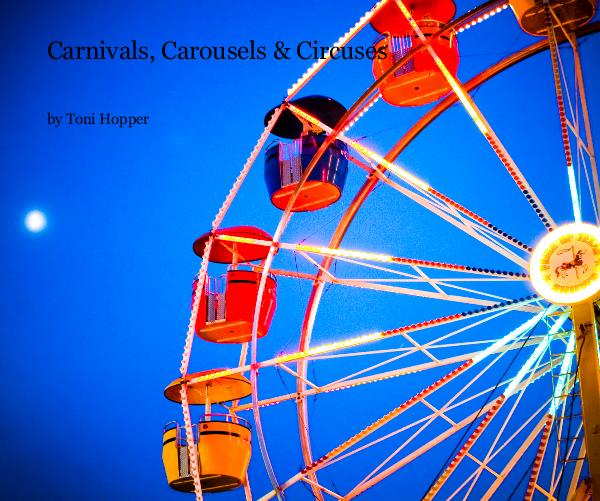 View Carnivals, Carousels & Circuses by Toni Hopper